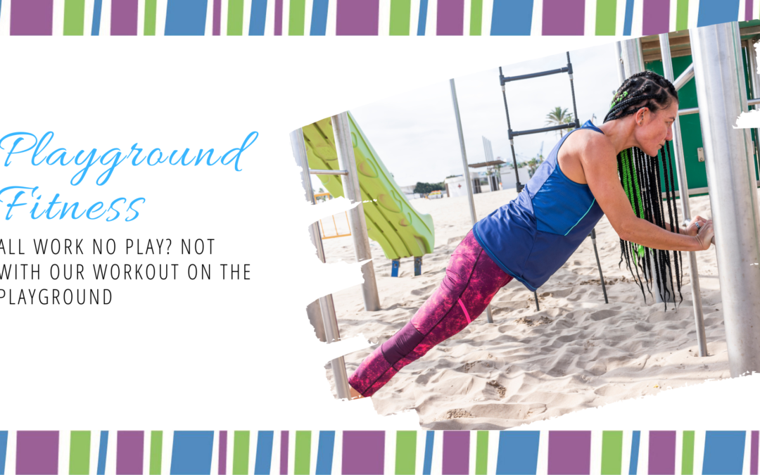 All work no play? Not with our Workout on the Playground