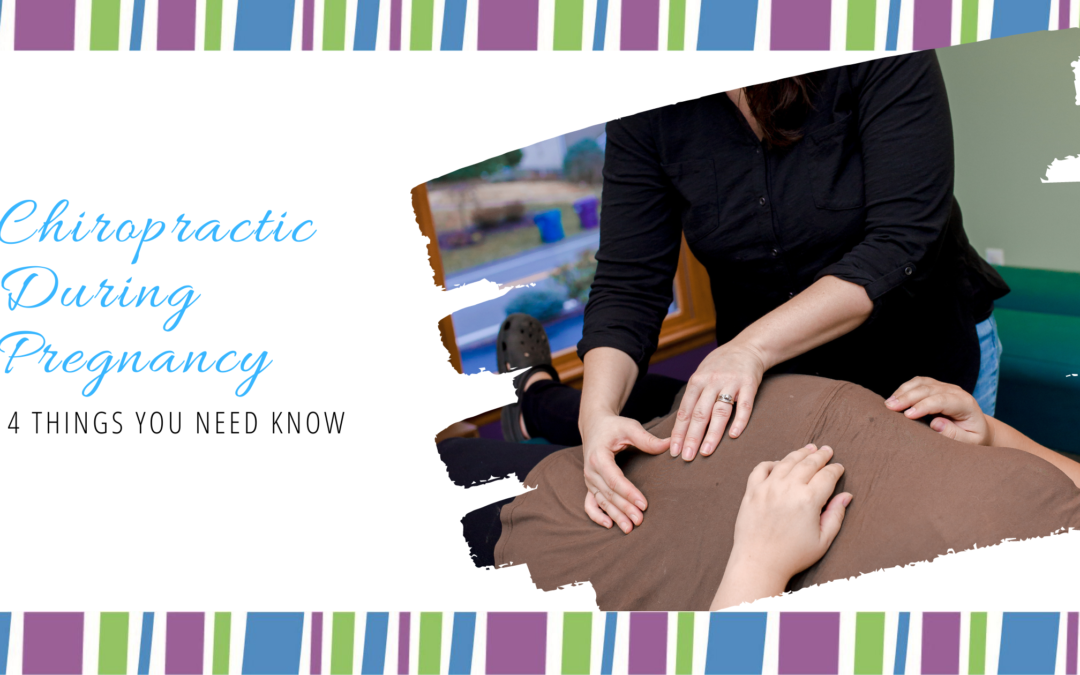 Chiropractic During Pregnancy – 4 Things You Need Know
